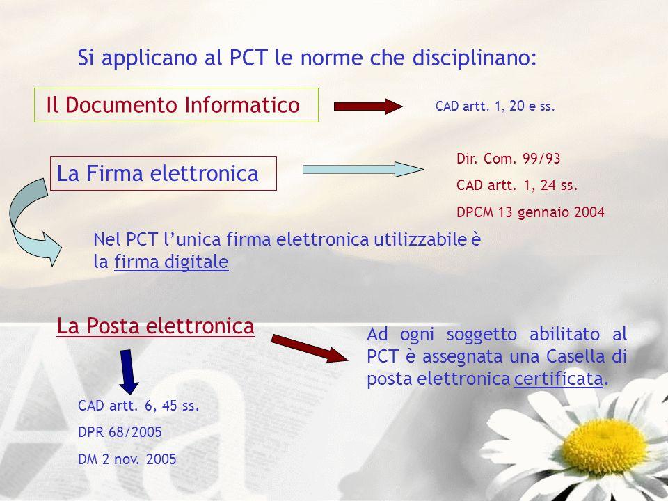 Dir. Com. 99/93 CAD artt. 1, 24 ss. DPCM 13 gennaio 2004 CAD artt. 6, 45 ss. DPR 68/2005 DM 2 nov. 2005 Si applicano al PCT le norme che disciplinano: