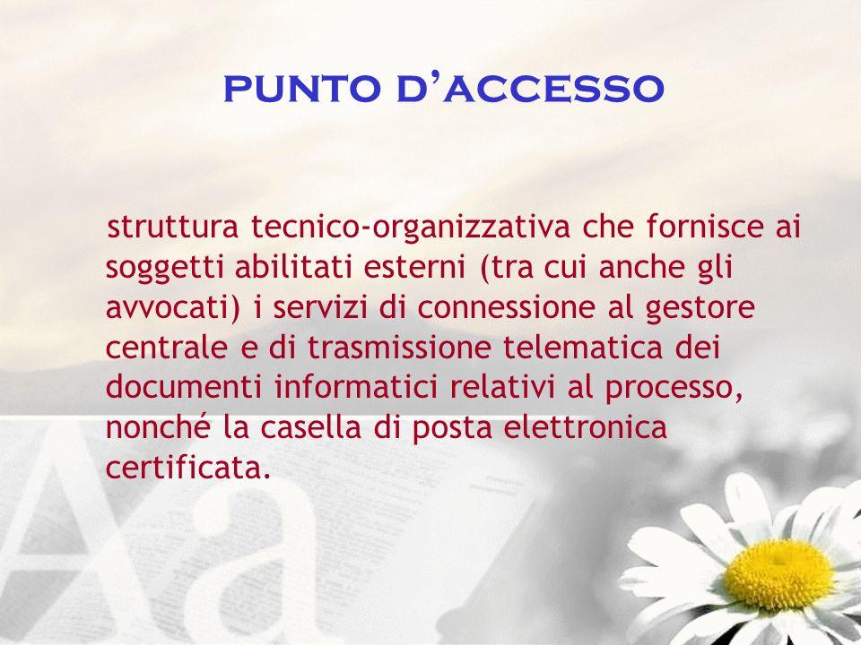 punto daccesso struttura tecnico-organizzativa che fornisce ai soggetti abilitati esterni (tra cui anche gli avvocati) i servizi di connessione al ges