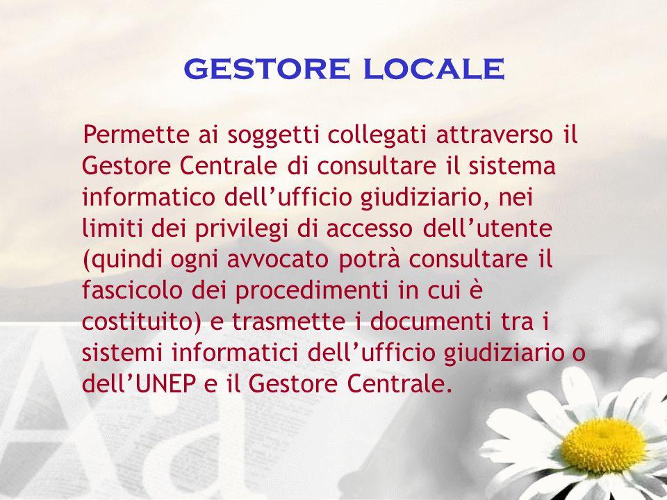 gestore locale Permette ai soggetti collegati attraverso il Gestore Centrale di consultare il sistema informatico dellufficio giudiziario, nei limiti