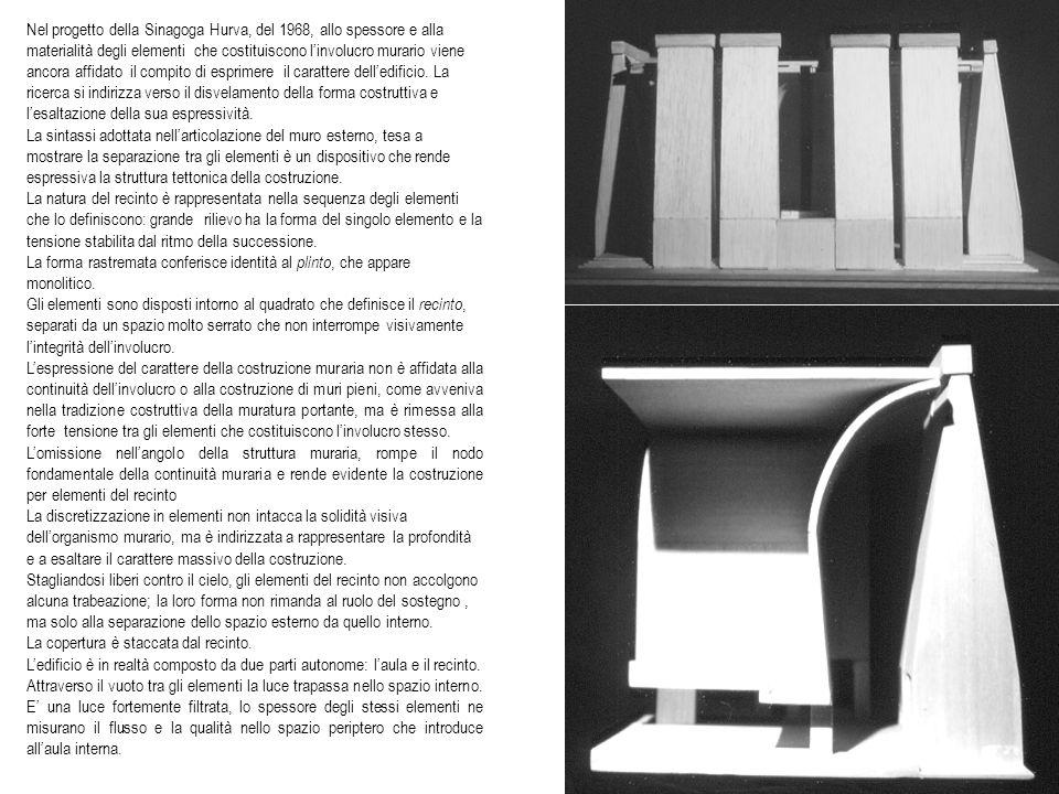 Nel progetto della Sinagoga Hurva, del 1968, allo spessore e alla materialità degli elementi che costituiscono linvolucro murario viene ancora affidat
