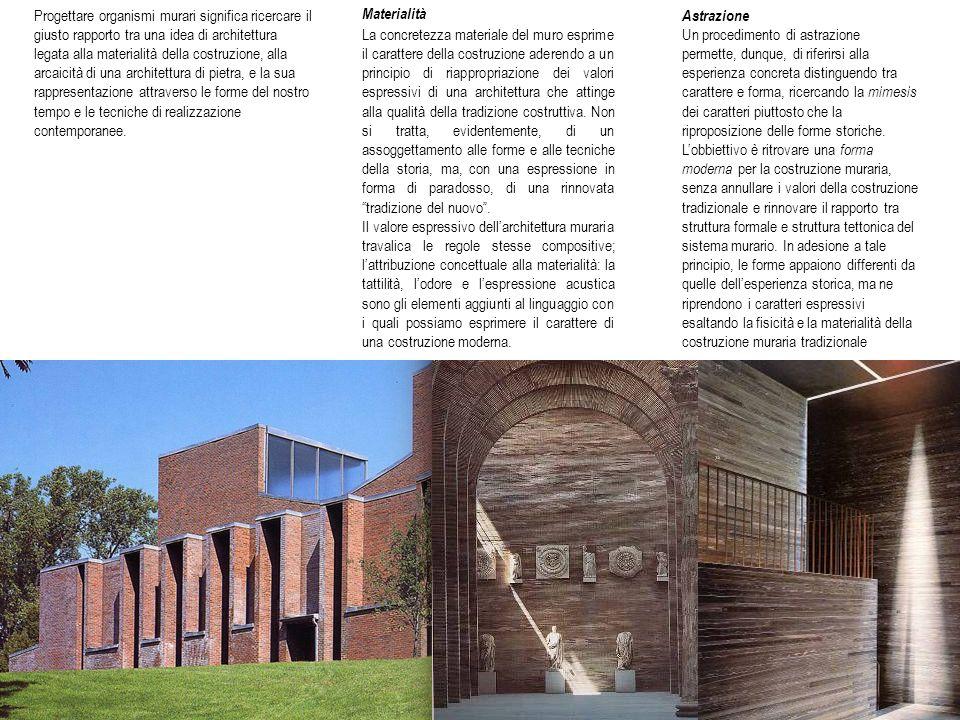 Progettare organismi murari significa ricercare il giusto rapporto tra una idea di architettura legata alla materialità della costruzione, alla arcaic