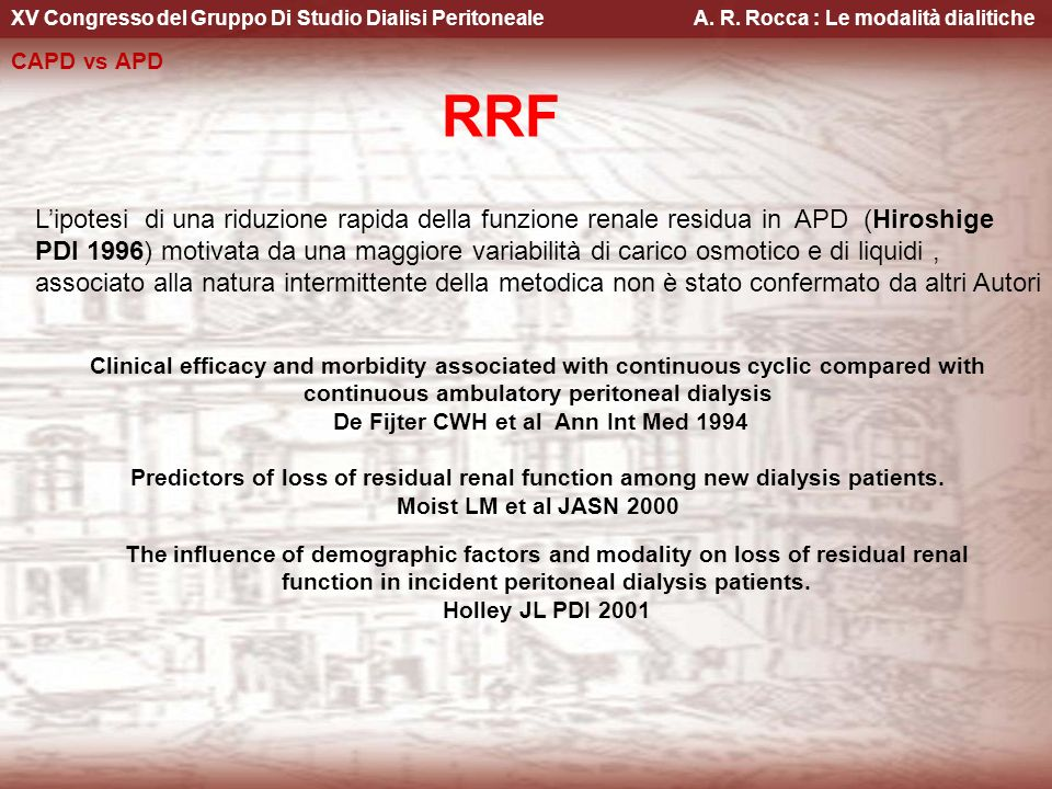 XV Congresso del Gruppo Di Studio Dialisi Peritoneale A. R. Rocca : Le modalità dialitiche RRF CAPD vs APD Clinical efficacy and morbidity associated