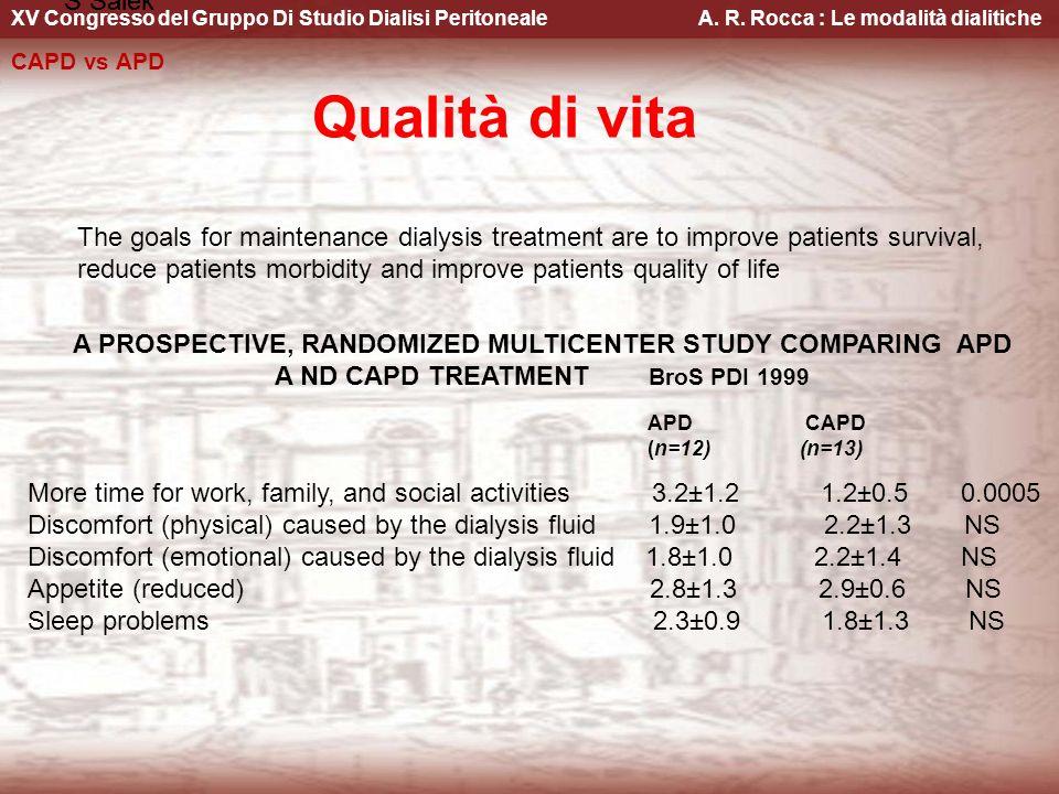 XV Congresso del Gruppo Di Studio Dialisi Peritoneale A. R. Rocca : Le modalità dialitiche CAPD vs APD Qualità di vita The goals for maintenance dialy