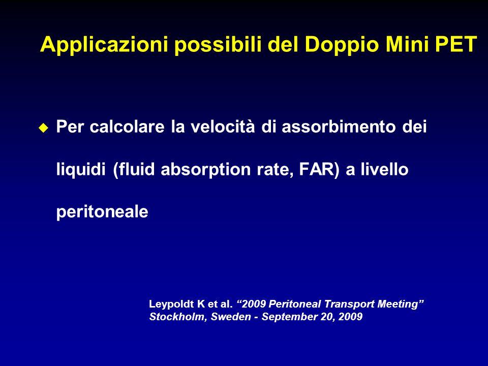 Applicazioni possibili del Doppio Mini PET Per calcolare la velocità di assorbimento dei liquidi (fluid absorption rate, FAR) a livello peritoneale Le