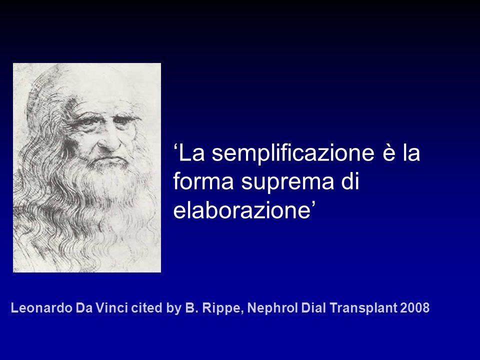 La semplificazione è la forma suprema di elaborazione Leonardo Da Vinci cited by B. Rippe, Nephrol Dial Transplant 2008
