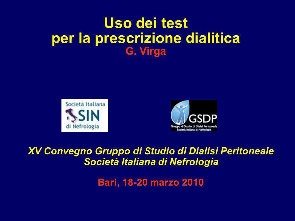 Uso dei test per la prescrizione dialitica G. Virga XV Convegno Gruppo di Studio di Dialisi Peritoneale Società Italiana di Nefrologia Bari, 18-20 mar