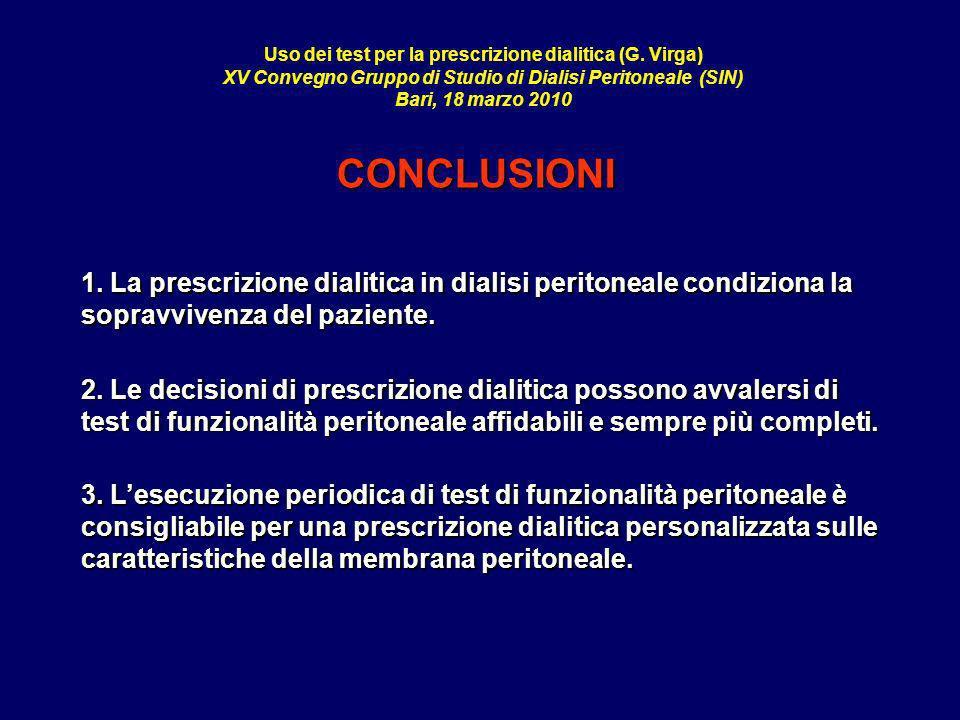 Uso dei test per la prescrizione dialitica (G. Virga) XV Convegno Gruppo di Studio di Dialisi Peritoneale (SIN) Bari, 18 marzo 2010 CONCLUSIONI 1. La