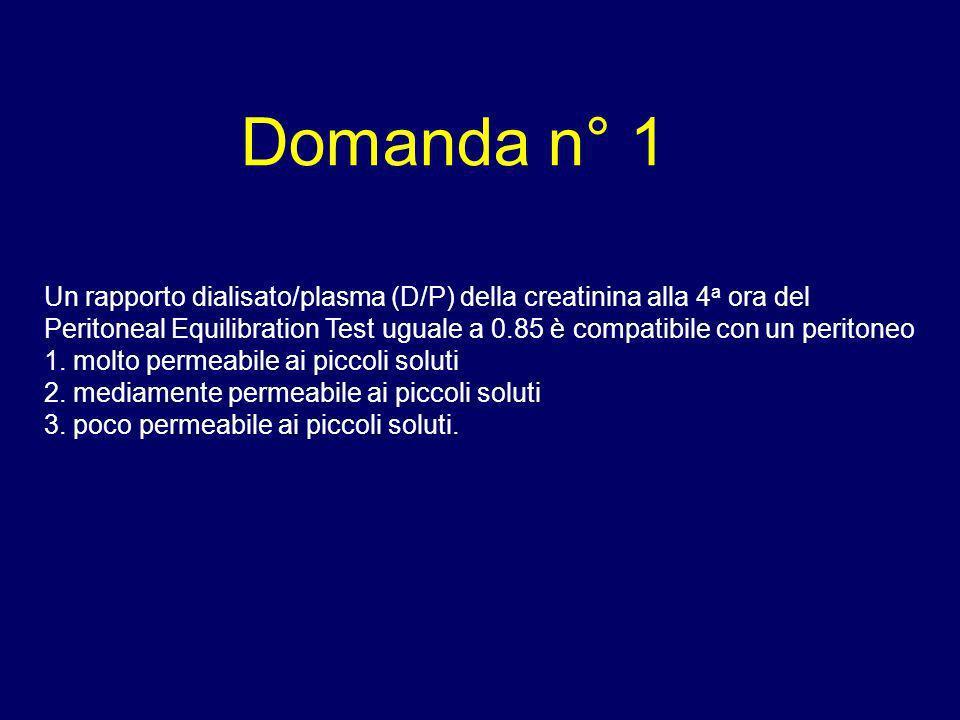 Domanda n° 1 Un rapporto dialisato/plasma (D/P) della creatinina alla 4 a ora del Peritoneal Equilibration Test uguale a 0.85 è compatibile con un per