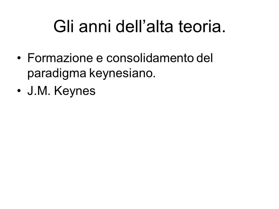 Gli anni dellalta teoria. Formazione e consolidamento del paradigma keynesiano. J.M. Keynes