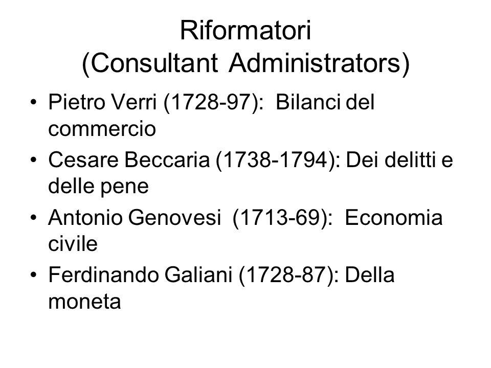 Riformatori (Consultant Administrators) Pietro Verri (1728-97): Bilanci del commercio Cesare Beccaria (1738-1794): Dei delitti e delle pene Antonio Ge