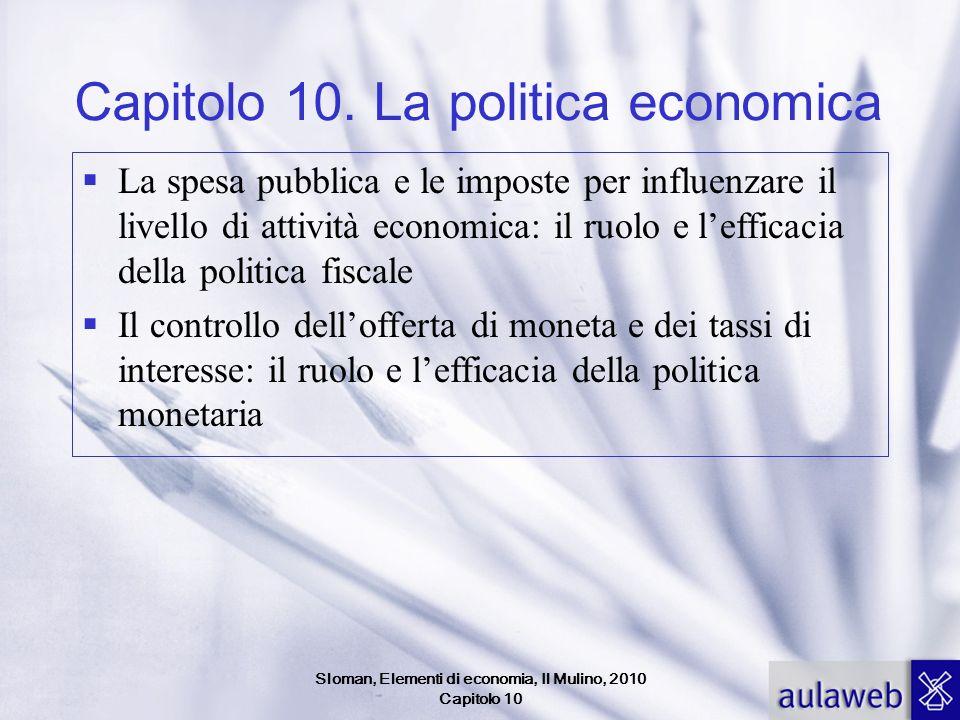 Sloman, Elementi di economia, Il Mulino, 2010 Capitolo 10 Capitolo 10. La politica economica La spesa pubblica e le imposte per influenzare il livello
