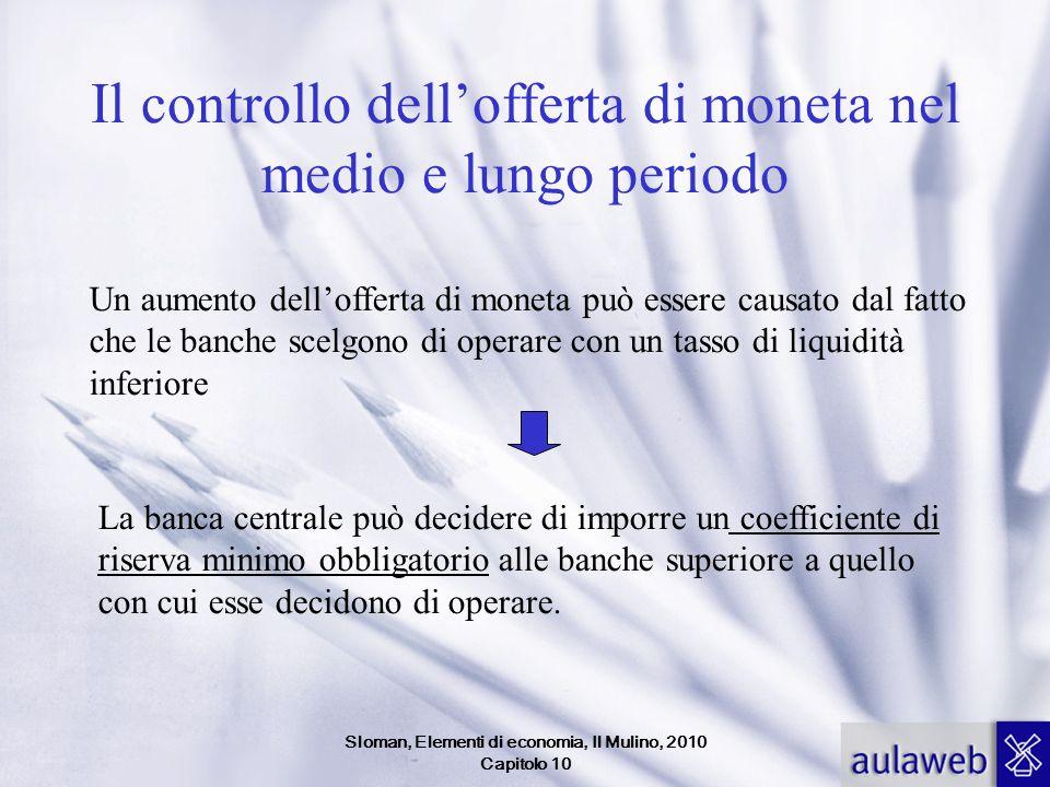 Sloman, Elementi di economia, Il Mulino, 2010 Capitolo 10 Il controllo dellofferta di moneta nel medio e lungo periodo Un aumento dellofferta di monet