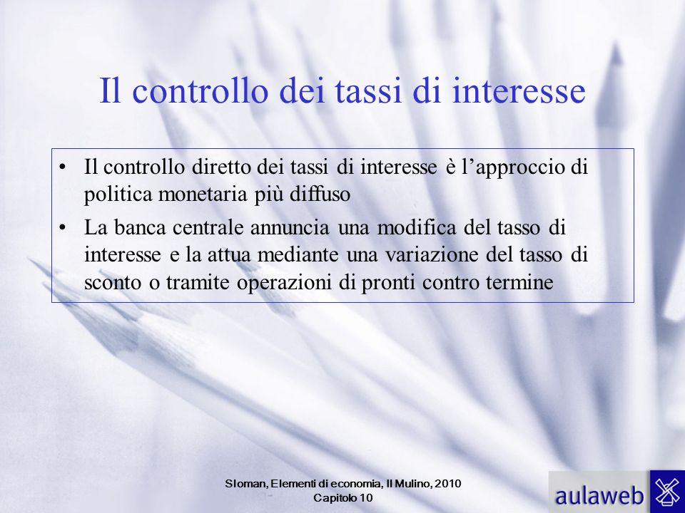 Sloman, Elementi di economia, Il Mulino, 2010 Capitolo 10 Il controllo dei tassi di interesse Il controllo diretto dei tassi di interesse è lapproccio