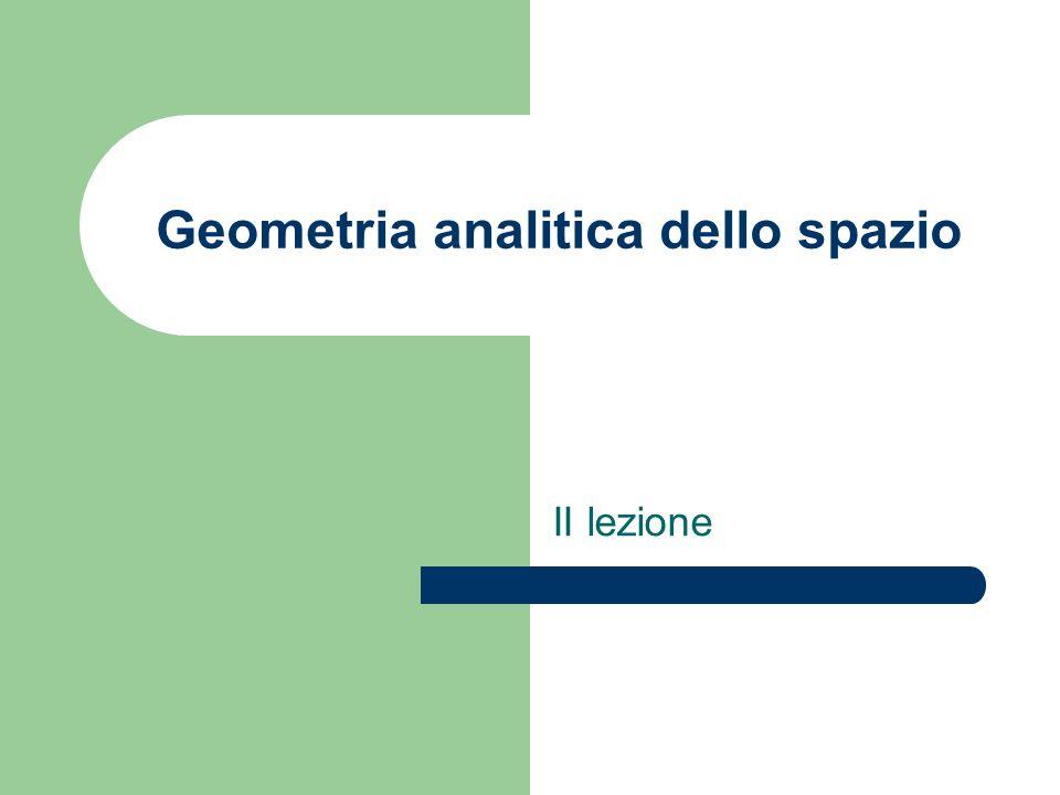 Geometria analitica dello spazio II lezione