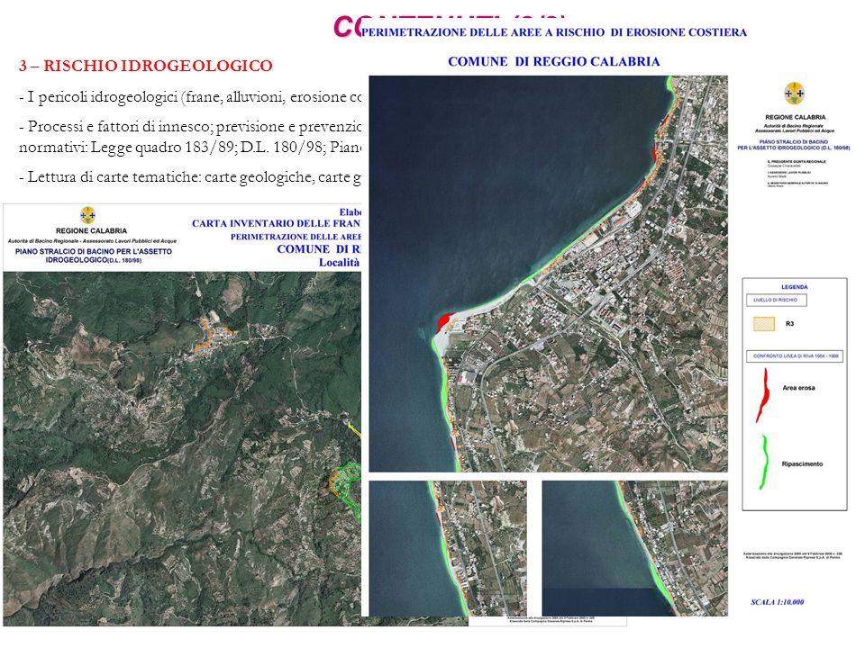 CONTENUTI (2/2) 3 – RISCHIO IDROGEOLOGICO - I pericoli idrogeologici (frane, alluvioni, erosione costiera, subsidenza) ed il rischio idrogeologico. -