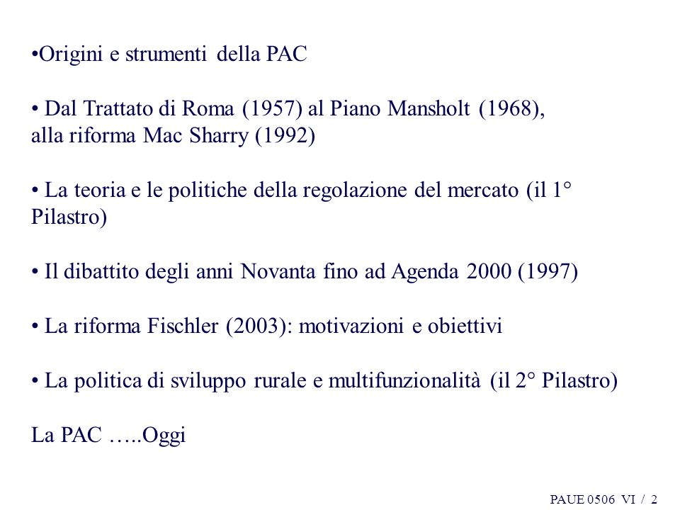 PAUE 0506 VI / 2 Origini e strumenti della PAC Dal Trattato di Roma (1957) al Piano Mansholt (1968), alla riforma Mac Sharry (1992) La teoria e le pol