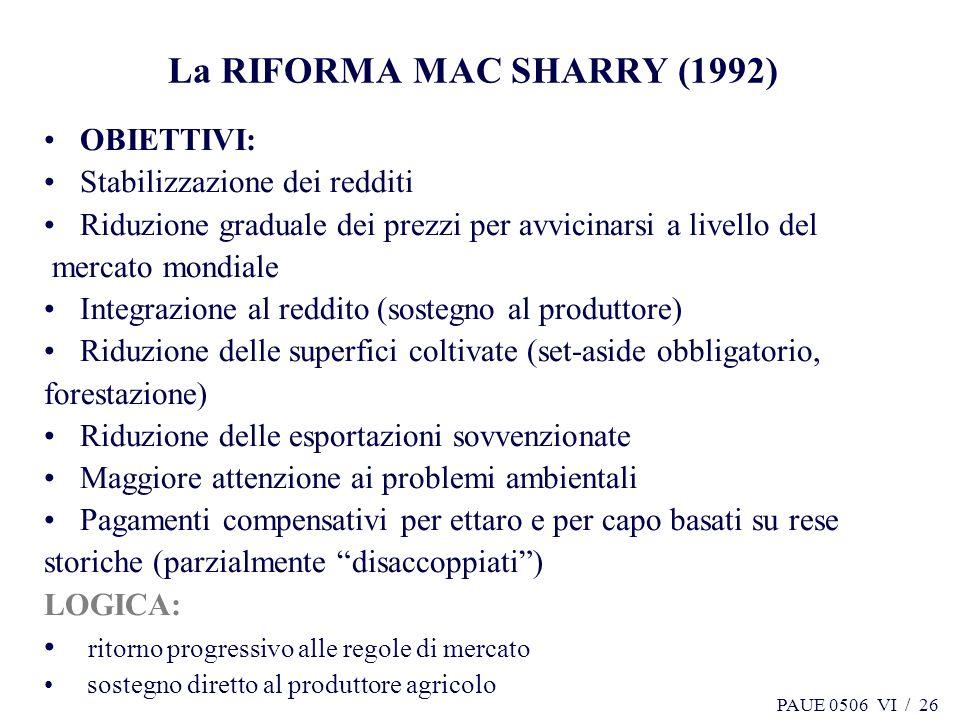 PAUE 0506 VI / 26 La RIFORMA MAC SHARRY (1992) OBIETTIVI: Stabilizzazione dei redditi Riduzione graduale dei prezzi per avvicinarsi a livello del merc
