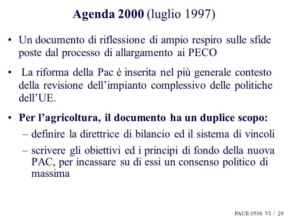 PAUE 0506 VI / 29 Agenda 2000 (luglio 1997) Un documento di riflessione di ampio respiro sulle sfide poste dal processo di allargamento ai PECO La rif