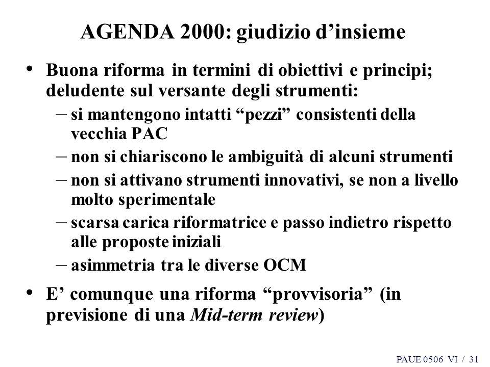 PAUE 0506 VI / 31 AGENDA 2000: giudizio dinsieme Buona riforma in termini di obiettivi e principi; deludente sul versante degli strumenti: – si manten