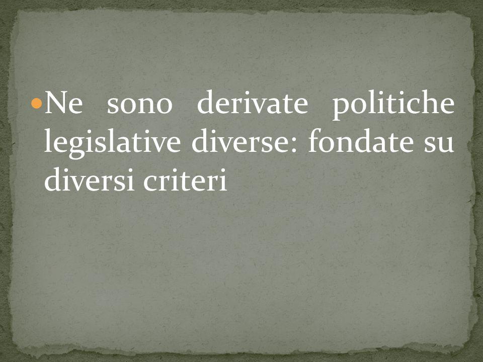 Ne sono derivate politiche legislative diverse: fondate su diversi criteri
