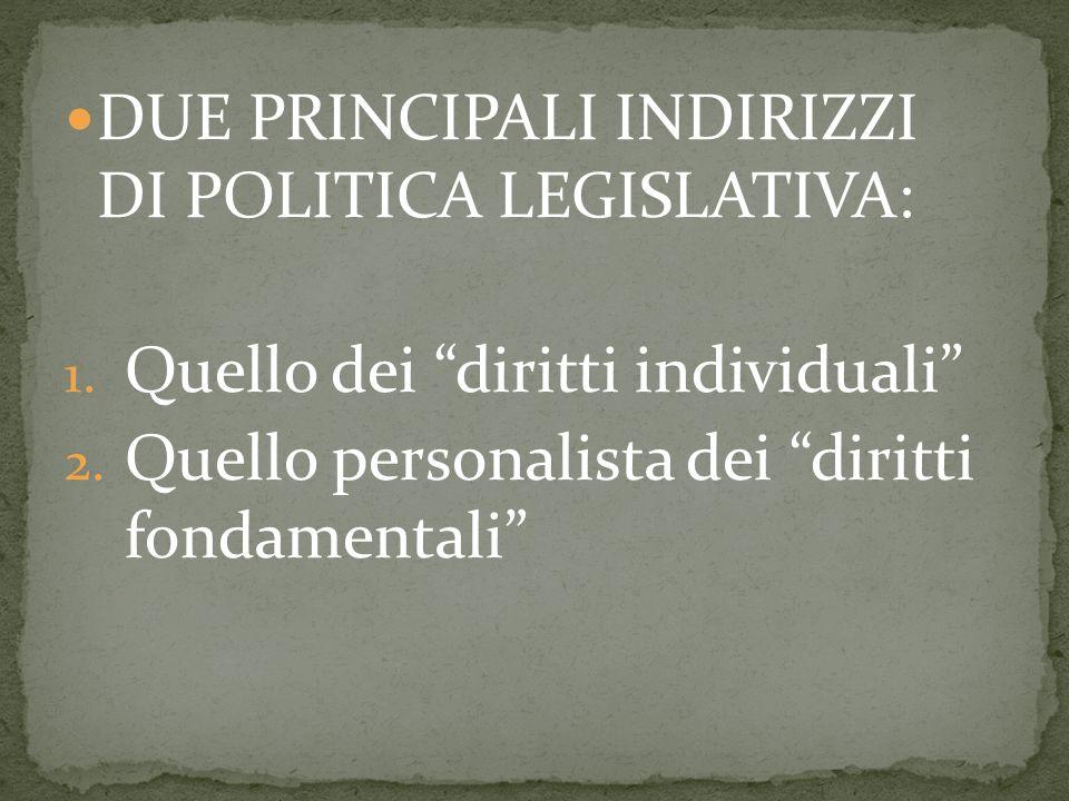 DUE PRINCIPALI INDIRIZZI DI POLITICA LEGISLATIVA: 1.