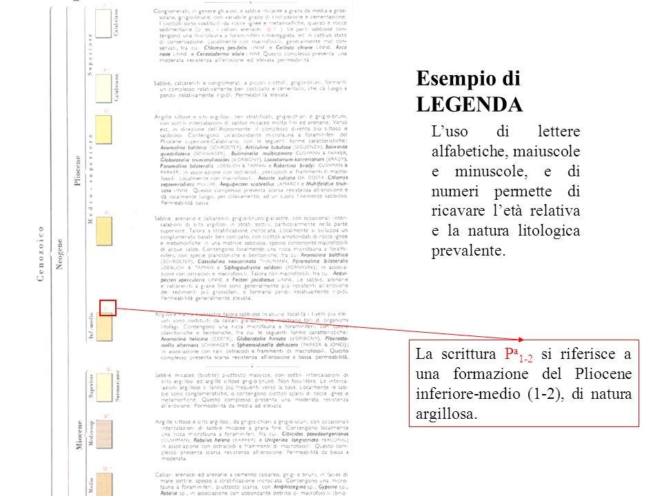 Esempio di LEGENDA La scrittura P a 1-2 si riferisce a una formazione del Pliocene inferiore-medio (1-2), di natura argillosa. Luso di lettere alfabet
