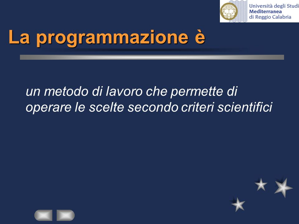 La programmazione è un metodo di lavoro che permette di operare le scelte secondo criteri scientifici