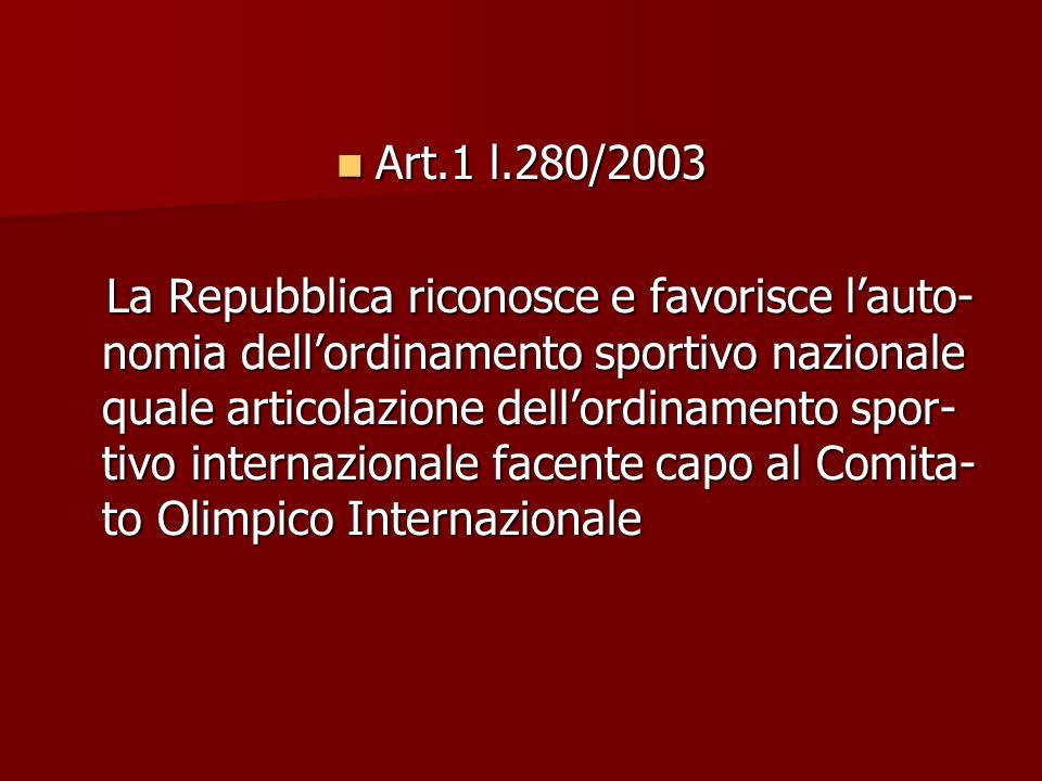 Art.1 l.280/2003 Art.1 l.280/2003 La Repubblica riconosce e favorisce lauto- nomia dellordinamento sportivo nazionale quale articolazione dellordiname