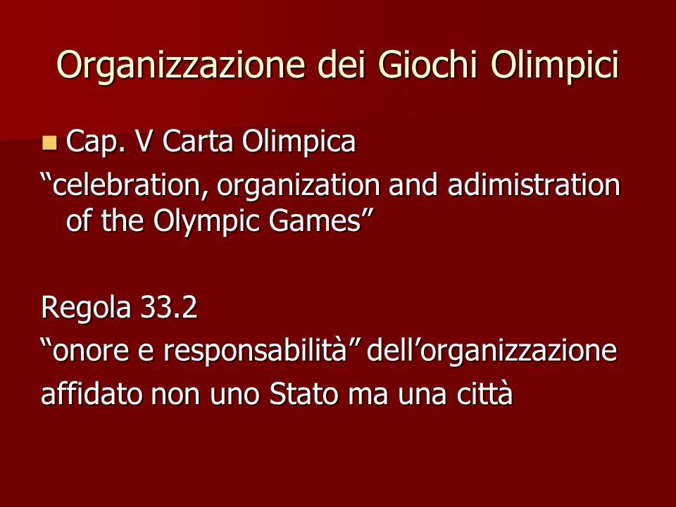 Organizzazione dei Giochi Olimpici Cap. V Carta Olimpica Cap. V Carta Olimpica celebration, organization and adimistration of the Olympic Games Regola