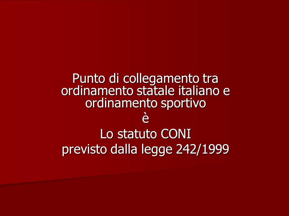 Punto di collegamento tra ordinamento statale italiano e ordinamento sportivo è Lo statuto CONI previsto dalla legge 242/1999