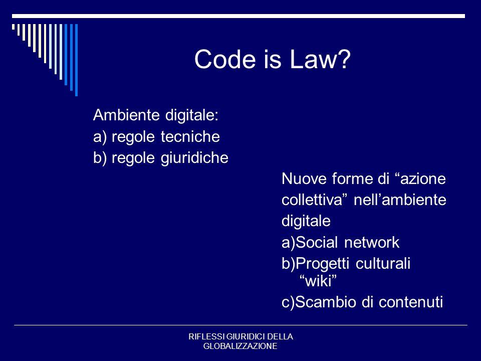 RIFLESSI GIURIDICI DELLA GLOBALIZZAZIONE Scelte e regolamentazione (mercato/non mercato) Proprietà/accesso alla Rete Codice informatico (linguaggio// modalità operative) Contenuti della/nella Rete