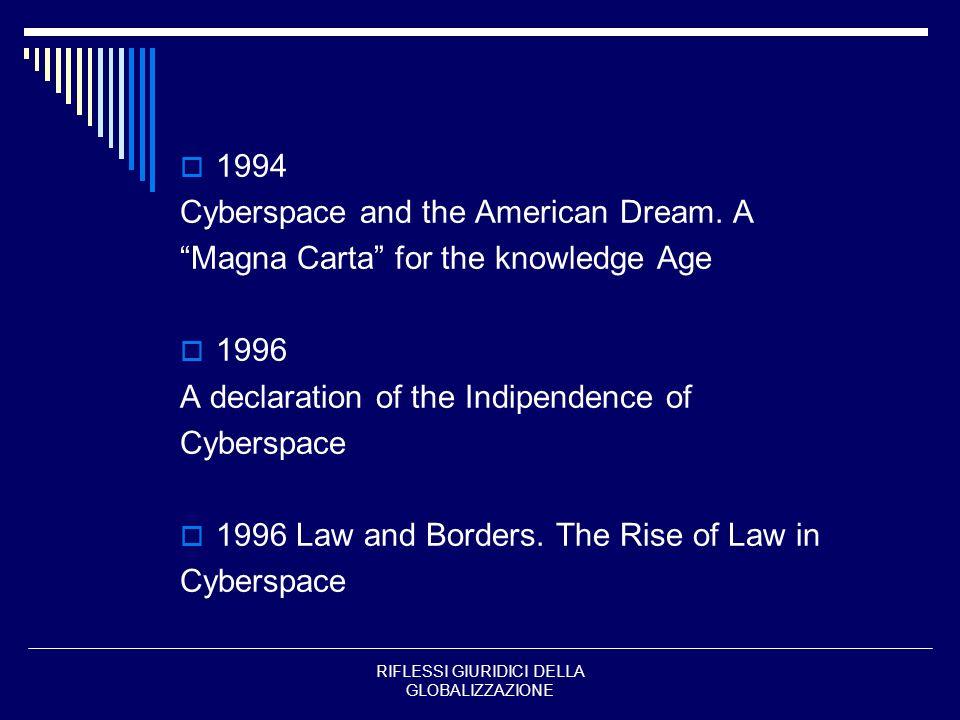 RIFLESSI GIURIDICI DELLA GLOBALIZZAZIONE 1994 Cyberspace and the American Dream. A Magna Carta for the knowledge Age 1996 A declaration of the Indipen