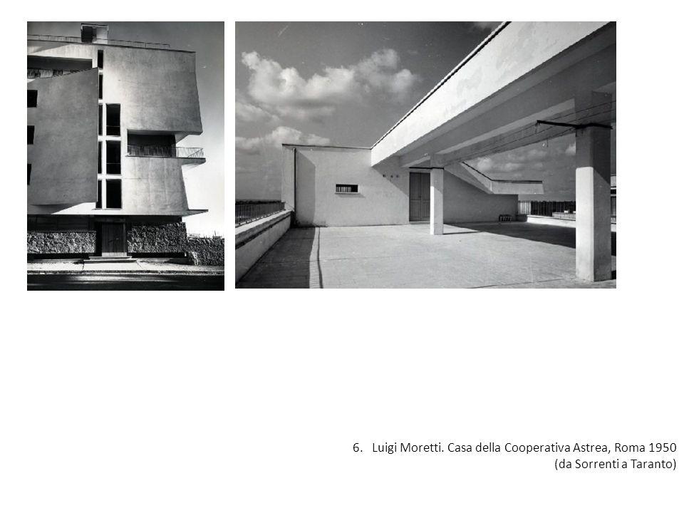 6. Luigi Moretti. Casa della Cooperativa Astrea, Roma 1950 (da Sorrenti a Taranto)