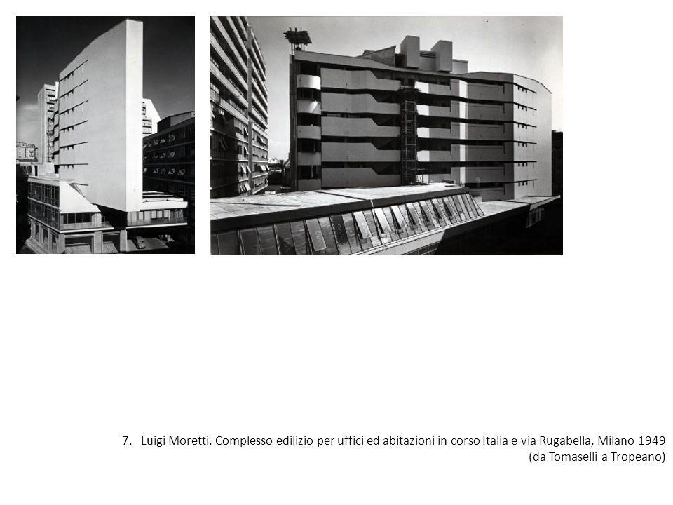 7. Luigi Moretti. Complesso edilizio per uffici ed abitazioni in corso Italia e via Rugabella, Milano 1949 (da Tomaselli a Tropeano)