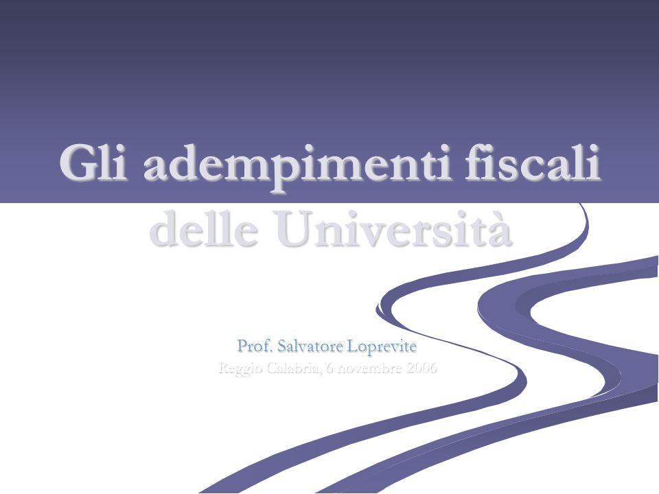 Gli adempimenti fiscali delle Università Prof. Salvatore Loprevite Reggio Calabria, 6 novembre 2006