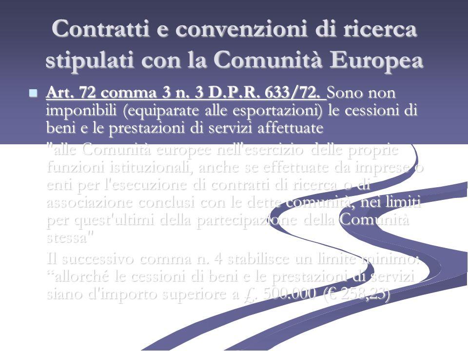 Contratti e convenzioni di ricerca stipulati con la Comunità Europea Art. 72 comma 3 n. 3 D.P.R. 633/72. Sono non imponibili (equiparate alle esportaz