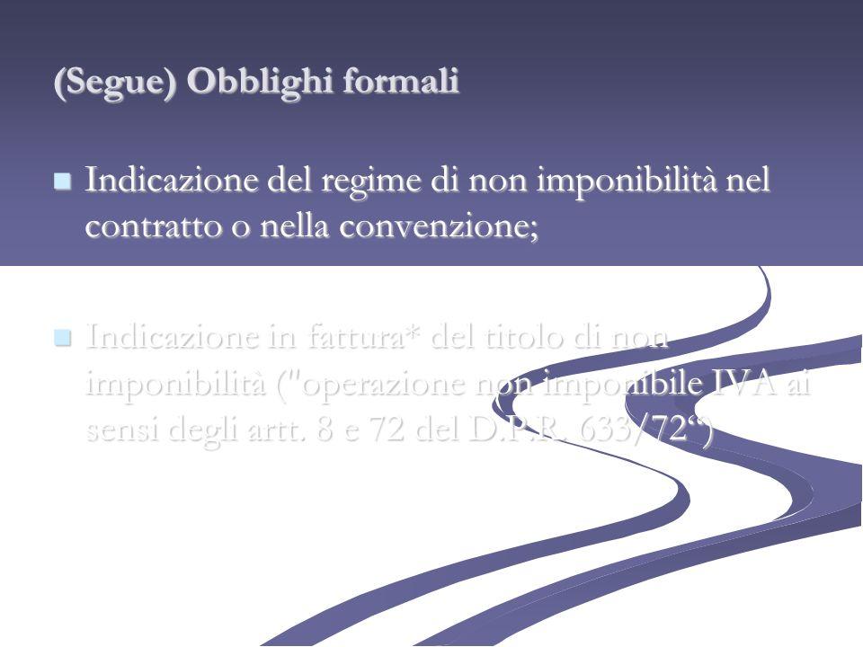 (Segue) Obblighi formali Indicazione del regime di non imponibilità nel contratto o nella convenzione; Indicazione del regime di non imponibilità nel