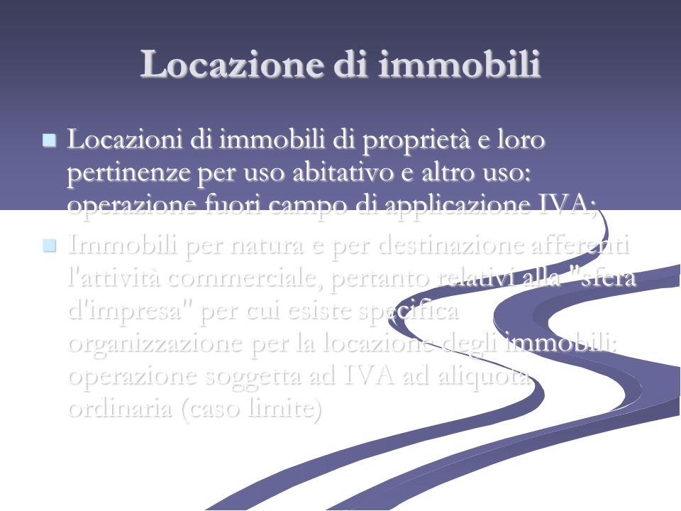 Locazione di immobili Locazioni di immobili di proprietà e loro pertinenze per uso abitativo e altro uso: operazione fuori campo di applicazione IVA;