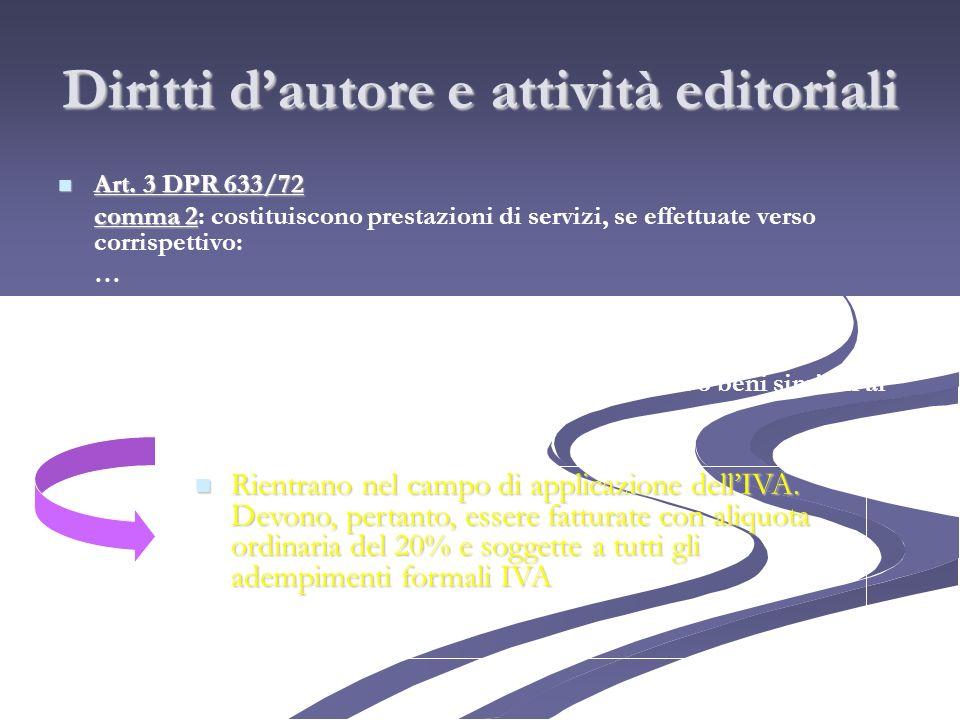 Diritti dautore e attività editoriali Art. 3 DPR 633/72 Art. 3 DPR 633/72 comma 2 comma 2: costituiscono prestazioni di servizi, se effettuate verso c
