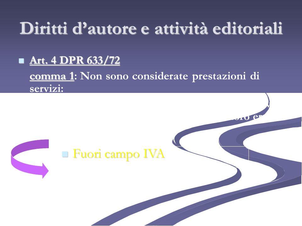 Diritti dautore e attività editoriali Art. 4 DPR 633/72 Art. 4 DPR 633/72 comma 1 comma 1: Non sono considerate prestazioni di servizi: a) le cessioni
