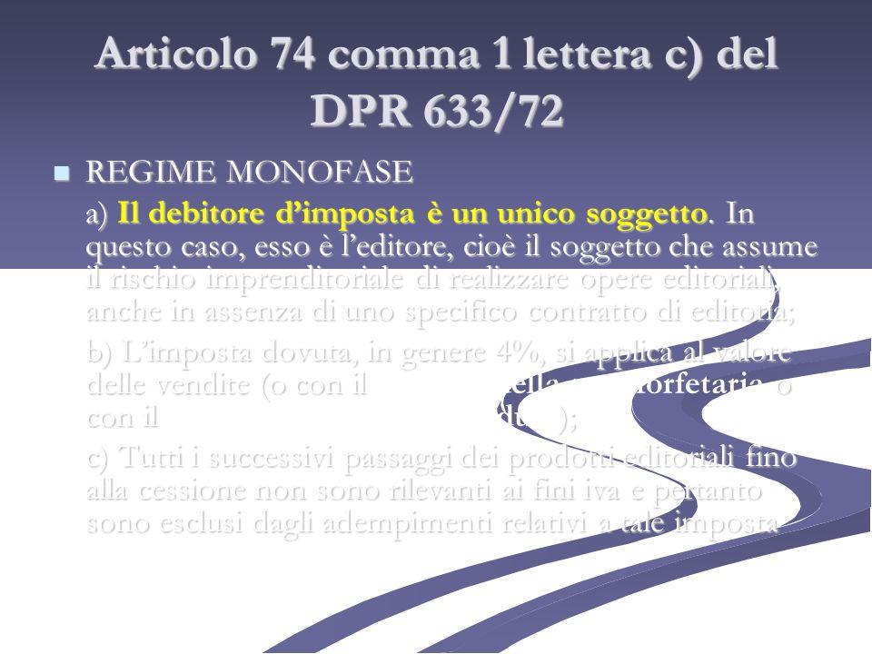 Articolo 74 comma 1 lettera c) del DPR 633/72 REGIME MONOFASE REGIME MONOFASE a) Il debitore dimposta è un unico soggetto. In questo caso, esso è ledi