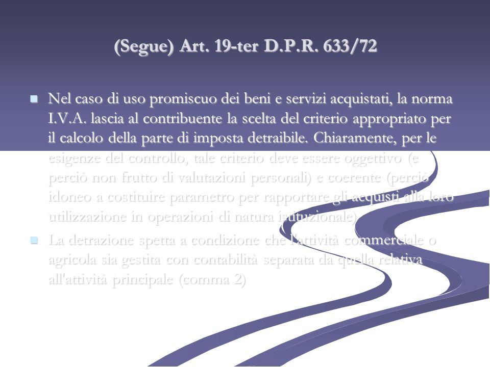 (Segue) Art. 19-ter D.P.R. 633/72 Nel caso di uso promiscuo dei beni e servizi acquistati, la norma I.V.A. lascia al contribuente la scelta del criter