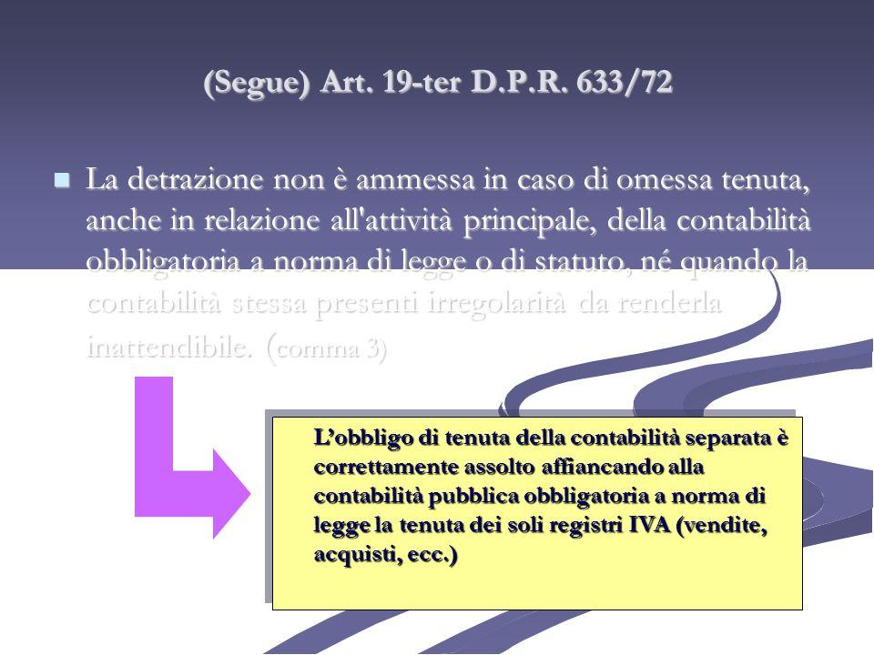 (Segue) Art. 19-ter D.P.R. 633/72 La detrazione non è ammessa in caso di omessa tenuta, anche in relazione all'attività principale, della contabilità