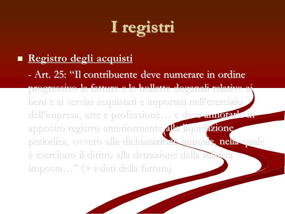 I registri Registro degli acquisti - Art. 25: Il contribuente deve numerare in ordine progressivo le fatture e le bollette doganali relative ai beni e