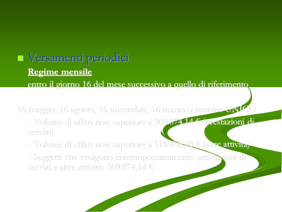Versamenti periodici Versamenti periodici Regime mensile entro il giorno 16 del mese successivo a quello di riferimento Regime trimestrale 16 maggio,