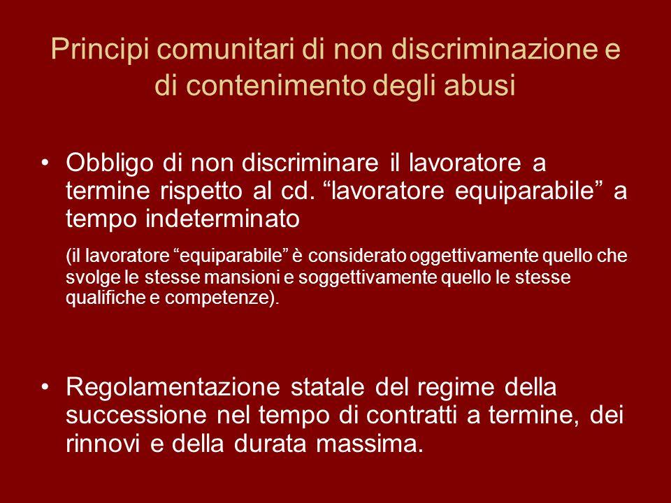 Principi comunitari di non discriminazione e di contenimento degli abusi Obbligo di non discriminare il lavoratore a termine rispetto al cd.