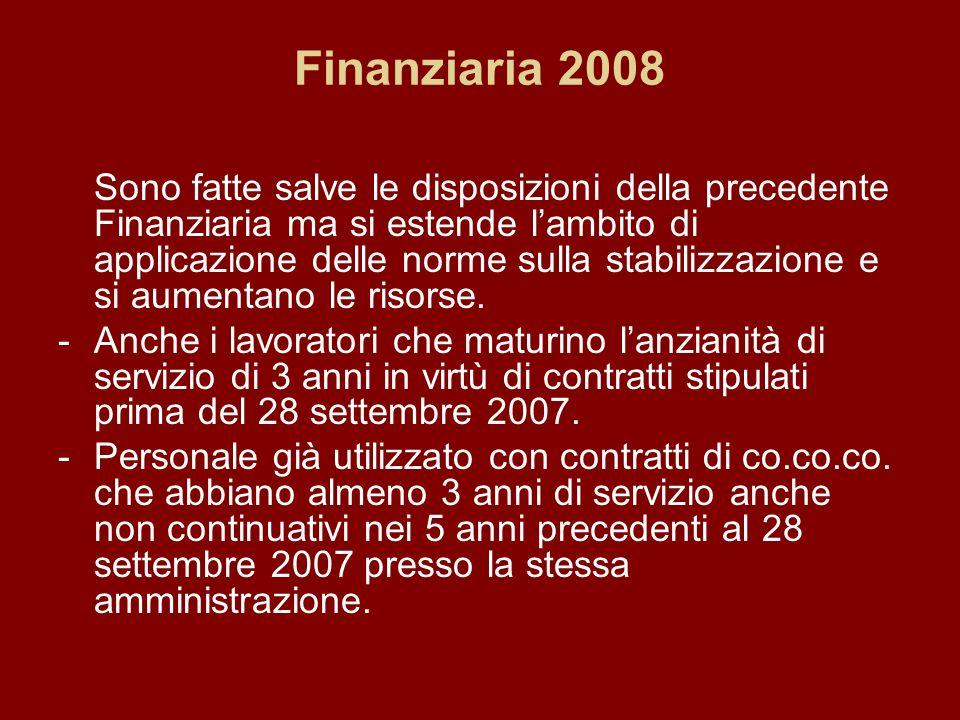 Finanziaria 2008 Sono fatte salve le disposizioni della precedente Finanziaria ma si estende lambito di applicazione delle norme sulla stabilizzazione e si aumentano le risorse.