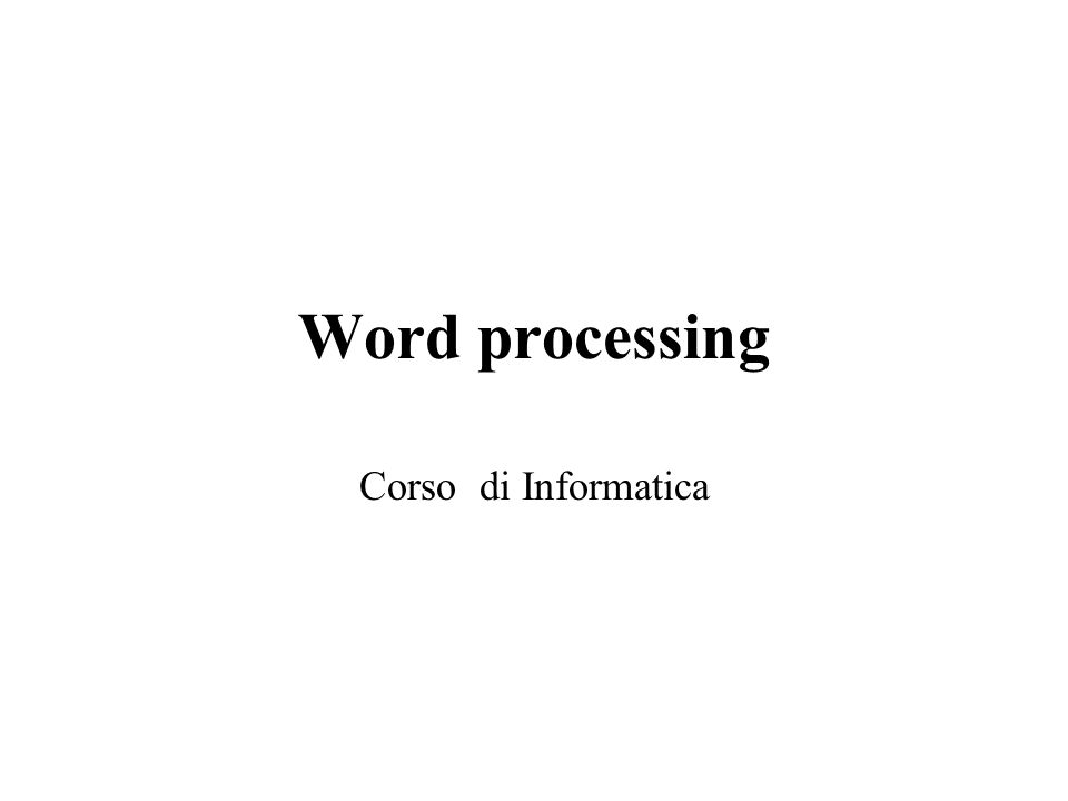 Word processing Introduzione Gestione dei documenti Funzioni di editing Funzioni di formattazione Stampa unione Vari strumenti