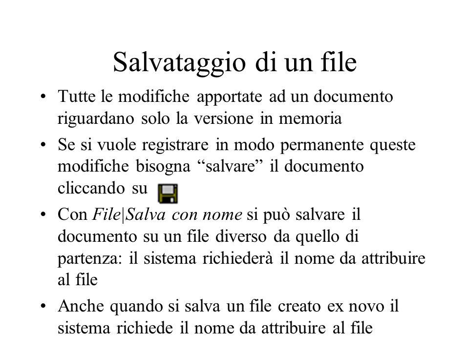 Salvataggio di un file Tutte le modifiche apportate ad un documento riguardano solo la versione in memoria Se si vuole registrare in modo permanente q