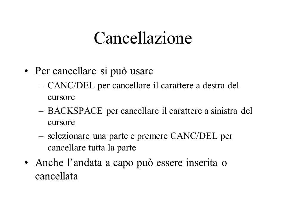 Cancellazione Per cancellare si può usare –CANC/DEL per cancellare il carattere a destra del cursore –BACKSPACE per cancellare il carattere a sinistra